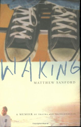 Matthew W. Sanford: Waking: A Memoir of Trauma and Transcendence