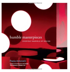Paola Antonelli: Humble Masterpieces: Everyday Marvels of Design