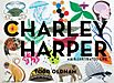 Charley Harper: Charley Harper: An Illustrated Life