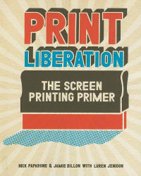 Nick Paparone: Print Liberation: The Screen Printing Primer