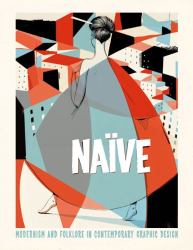 : Naive: Modernism and Folklore in Contemporary Graphic Design