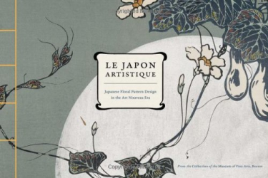 Boston Museum of Fine Arts: Le Japon Artistique: Japanese Floral Pattern Design in the Art Nouveau Era