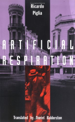 Ricardo Piglia: Artificial Respiration (Latin America in Translation/En Traduccion/Em Traducao)