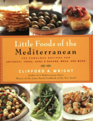 Clifford A.  Wright: Little Foods of the Mediterranean: 500 Fabulous Recipes for Antipasti, Tapas, Hors d'Oeuvres, Meze, and More