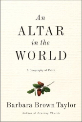 Barbara Brown Taylor: Altar in the World, An: A Geography of Faith