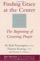 M. Basil Pennington: Finding Grace at the Center: The Beginning of Centering Prayer