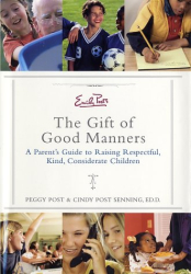 Peggy Post: Emily Post's The Gift of Good Manners: A Parent's Guide to Raising Respectful, Kind, Considerate Children
