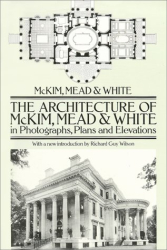 Mead & McKim White: The Architecture of McKim, Mead & White in Photographs, Plans and Elevations