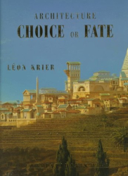 Léon Krier: Architecture: Choice or Fate