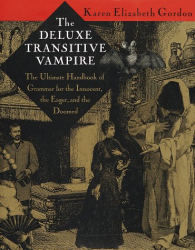 : The Deluxe Transitive Vampire: A Handbook of Grammar for the Innocent, the Eager and the Doomed -- Karen Elizabeth Gordon