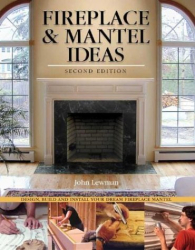 John Lewman: Fireplace & Mantel Ideas: Design, Build and Install Your Dream Fireplace Mantel