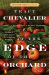 Tracy Chevalier: At the Edge of the Orchard: A Novel