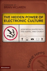 Shane Hipps: Hidden Power of Electronic Culture, The : How Media Shapes Faith, the Gospel, and Church (EMERGENTYS)
