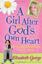 Elizabeth George: A Girl After God's Own Heart: A Tween Adventure with Jesus