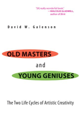 David W. Galenson: Old Masters and Young Geniuses : The Two Life Cycles of Artistic Creativity