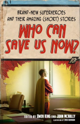 John McNally & Owen King: Who Can Save Us Now?: Brand-New Superheroes and Their Amazing (Short) Stories