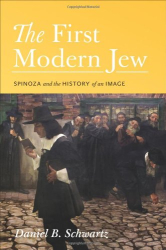 2012 Daniel B. Schwartz: The First Modern Jew: Spinoza and the History of an Image