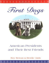 Roy Rowan: First Dogs: American Presidents and Their Best Friends