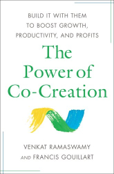 Venkat Ramaswamy: The Power of Co-Creation: Build It with Them to Boost Growth, Productivity, and Profits