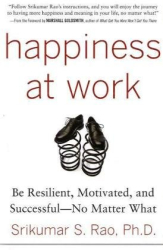 Srikumar Rao: Happiness at Work: Be Resilient, Motivated, and Successful - No Matter What