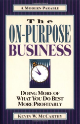 Kevin W. McCarthy: The On-Purpose Business: Doing More of What You Do Best More Profitably