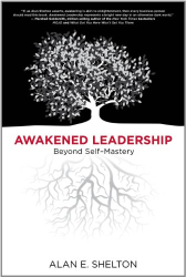 Alan E. Shelton: Awakened Leadership: Beyond Self-Mastery