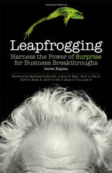 Soren Kaplan: Leapfrogging: Harness the Power of Surprise for Business Breakthroughs