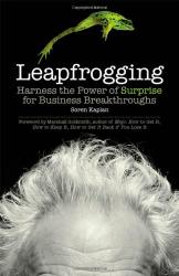 Soren Kaplan: Leapfrogging: Harness the Power of Surprise for Business Breakthroughs