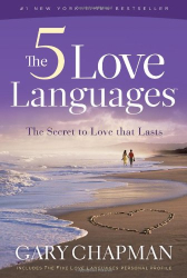 Gary D Chapman: The 5 Love Languages: The Secret to Love That Lasts