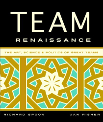 Richard Spoon: Team Renaissance: The Art, Science & Politics of Great Teams
