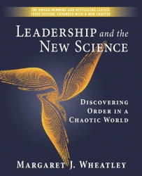 Margaret J. Wheatley: Leadership and the New Science: Discovering Order in a Chaotic World