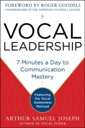 Arthur Samuel Joseph: Vocal Leadership: 7 Minutes a Day to Communication Mastery, with a foreword by Roger Goodell