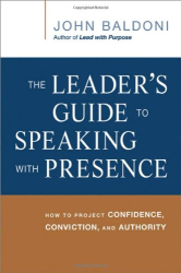 John Baldoni: The Leader's Guide to Speaking with Presence: How to Project Confidence, Conviction, and Authority