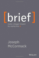 Joseph McCormack: Brief: Make a Bigger Impact by Saying Less