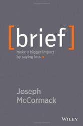 Joseph McCormack: Brief: Make a Bigger Impact by Saying Less