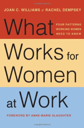 Joan C. Williams: What Works for Women at Work: Four Patterns Working Women Need to Know