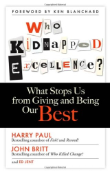 Harry Paul: Who Kidnapped Excellence?: What Stops Us from Giving and Being Our Best