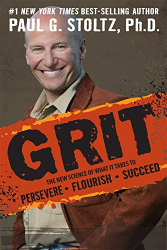 Paul G. Stoltz Ph.D: GRIT: The New Science of What it Takes to Persevere, Flourish, Succeed