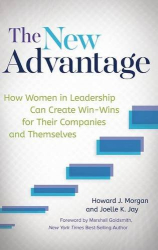 Howard J. Morgan: The New Advantage: How Women in Leadership Can Create Win-Wins for Their Companies and Themselves