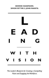 Bonnie Hagemann: Leading with Vision: The Leader's Blueprint for Creating a Compelling Vision and Engaging the Workforce