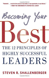 Steve Shallenberger: Becoming Your Best: The 12 Principles of Highly Successful Leaders