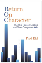 Fred Kiel: Return on Character: The Real Reason Leaders and Their Companies Win