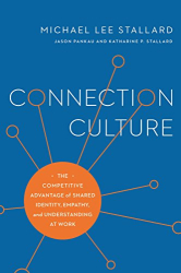 Michael Lee Stallard: Connection Culture: The Competitive Advantage of Shared Identity, Empathy, and Understanding at Work
