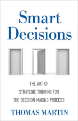Thomas N. Martin: Smart Decisions: The Art of Strategic Thinking for the Decision-Making Process