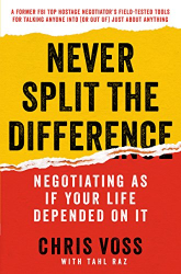 Chris Voss: Never Split the Difference: Negotiating As If Your Life Depended On It