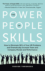 Trevor Throness: The Power of People Skills: How to Eliminate 90% of Your HR Problems and Dramatically Increase Team and Company Morale and Performance