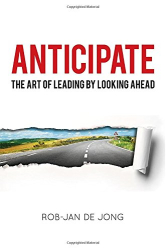 Rob-Jan de Jong: Anticipate: The Art of Leading by Looking Ahead