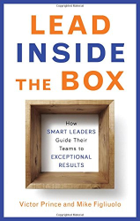 Victor Prince: Lead Inside the Box: How Smart Leaders Guide Their Teams to Exceptional Results