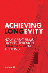 Jim Dewald: Achieving Longevity: How Great Firms Prosper Through Entrepreneurial Thinking (Rotman-UTP Publishing)