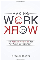 Shola Richards: Making Work Work: The Positivity Solution for Any Work Environment